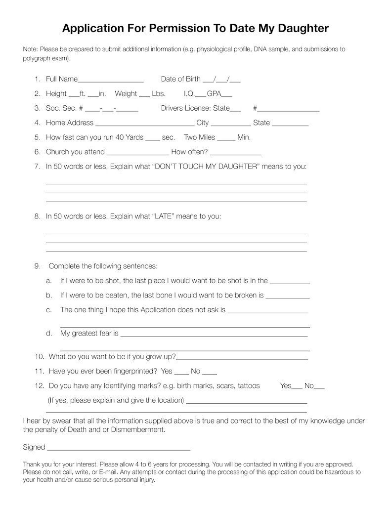 application dating daughter Dating form for those with daughters: application for permission to date my daughter note: this application will be incomplete and rejected unless accompanied by a.